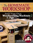 The Homemade Workshop: Build Your Own Woodworking Machines and Jigs, Stumpy, Nubs & Hamilton, James