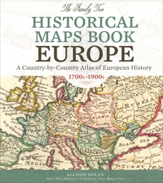 The Family Tree Historical Maps Book - Europe: A Country-by-Country Atlas of European History, 1700s-1900s, Dolan, Allison