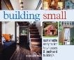 Building Small: Sustainable Designs for Tiny Houses & Backyard Buildings, Stiles, David & Stiles, Jeanie