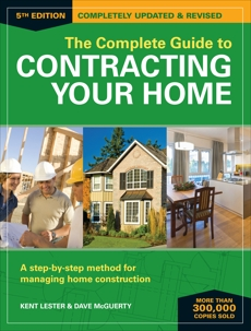 The Complete Guide to Contracting Your Home: A Step-by-Step Method for Managing Home Construction, Lester, Kent & McGuerty, Dave