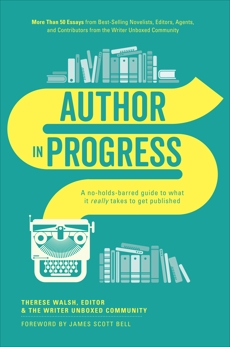 Author In Progress: A No-Holds-Barred Guide to What It Really Takes to Get Published, Walsh, Therese