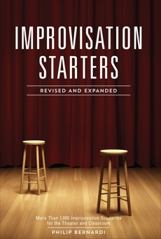 Improvisation Starters Revised and Expanded Edition: More Than 1,000 Improvisation Scenarios for the Theater and Classroom, Bernardi, Philip