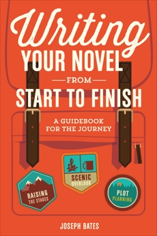 Writing Your Novel from Start to Finish: A Guidebook for the Journey, Bates, Joseph
