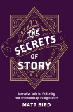 The Secrets of Story: Innovative Tools for Perfecting Your Fiction and Captivating Readers, Bird, Matt