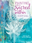 Painting the Sacred Within: Art Techniques to Express Your Authentic Inner Voice, Evans-Sills, Faith & McDonough, Mati