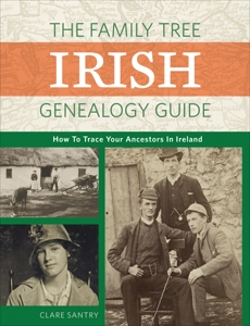 The Family Tree Irish Genealogy Guide: How to Trace Your Ancestors in Ireland, Santry, Claire