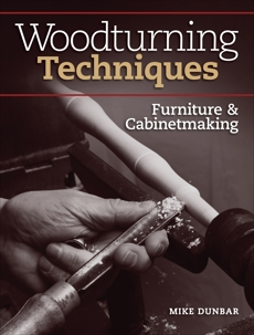 Woodturning Techniques - Furniture & Cabinetmaking, Dunbar, Mike