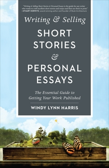 Writing & Selling Short Stories & Personal Essays: The Essential Guide to Getting Your Work Published, Harris, Windy
