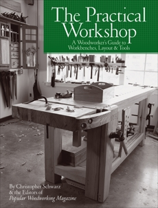 The Practical Workshop: A Woodworker's Guide to Workbenches, Layout & Tools, Schwarz, Christopher