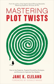 Mastering Plot Twists: How to Use Suspense, Targeted Storytelling Strategies, and Structure to Captivat e Your Readers, Cleland, Jane