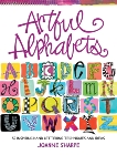 Artful Alphabets: 55 Inspiring Hand Lettering Techniques and Ideas, Sharpe, Joanne