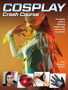 Cosplay Crash Course: A Complete Guide to Designing Cosplay Wigs, Makeup and Accessories