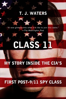 Class 11: My Story Inside the CIA's First Post-9/11 Spy Class, Waters, T. J.