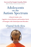 Adolescents on the Autism Spectrum: A Parent's Guide to the Cognitive, Social, Physical, and Transition Needs ofTeen agers with Autism Spectrum Disorders, Sicile-Kira, Chantal