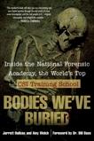 Bodies We've Buried: Inside the National Forensic Academy, the World's Top CSI TrainingSchool, Hallcox, Jarrett & Welch, Amy