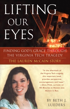 Lifting Our Eyes: Finding God's Grace Through the Virginia Tech Tragedy The Lauren McCain Story