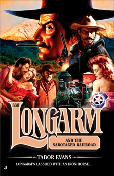 Longarm 338: Longarm and the Sabotaged Railroad