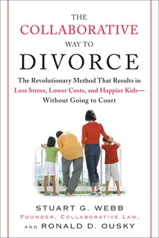 The Collaborative Way to Divorce: The Revolutionary Method That Results in Less Stress, LowerCosts, and Happier Ki ds--Without Going to Court, Webb, Stuart G. & Ousky, Ronald D.