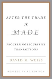 After the Trade Is Made, Revised Ed.: Processing Securities Transactions, Weiss, David M.