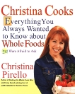 Christina Cooks: Everything You Always Wanted to Know About Whole Foods But Were Afraid to Ask, Pirello, Christina