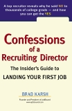 Confessions of a Recruiting Director: The Insider's Guide to Landing Your First Job, Karsh, Brad