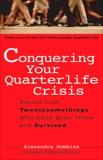 Conquering Your Quarterlife Crisis: Advice from Twentysomethings Who Have Been There and Survived, Robbins, Alexandra