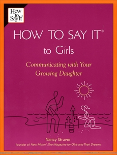 How To Say It (R) To Girls: Communicating with Your Growing Daughter, Gruver, Nancy
