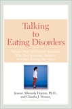 Talking to Eating Disorders: Simple Ways to Support Someone With Anorexia, Bulimia, Binge Eating, Or Body Ima ge Issues, Strauss, Claudia J. & Heaton, Jeanne Albronda