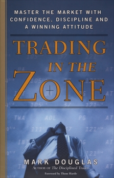 Trading in the Zone: Master the Market with Confidence, Discipline, and a Winning Attitude, Douglas, Mark