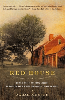 Red House: Being a Mostly Accurate Account of New England's Oldest Continuously Lived-in Ho use, Messer, Sarah