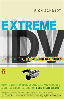 Extreme DV at Used-Car Prices: How to Write, Direct, Shoot, Edit, and Produce a Digital Video Feature for LessT han $3,000, Schmidt, Rick