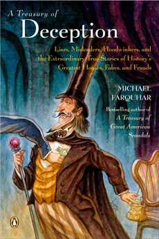 A Treasury of Deception: Liars, Misleaders, Hoodwinkers, and the Extraordinary True Stories of History's Greatest Hoaxes, Fakes, and Frauds, Farquhar, Michael