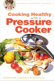 Cooking Healthy with a Pressure Cooker: A Healthy Exchanges Cookbook
