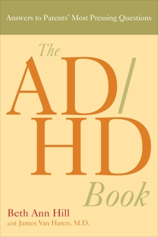 The ADHD Book: Answers to Parents' Most Pressing Questions, Van Haren, James & Hill, Beth Ann
