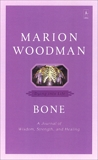 Bone: Dying into Life, Woodman, Marion