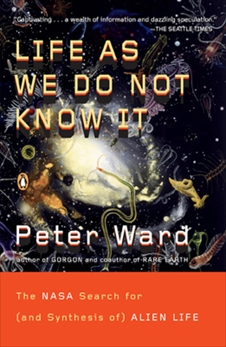 Life as We Do Not Know It: The NASA Search for (and Synthesis of) Alien Life, Ward, Peter