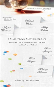 I Married My Mother-In-Law: And Other Tales of In-laws We can't Live With--and Can't Live Without, SIlverman, Ilena