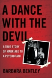 A Dance With the Devil: A True Story of Marriage to a Psychopath, Bentley, Barbara