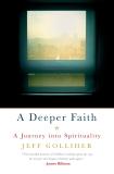 A Deeper Faith: A Journey into Spirituality, Golliher, Jeff