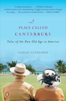 A Place Called Canterbury: Tales of the New Old Age in America, Clendinen, Dudley