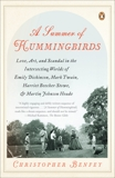 A Summer of Hummingbirds: Love, Art, and Scandal in the Intersecting Worlds of Emily Dickinson, Mark Twain , Harriet Beecher Stowe, and Martin Johnson Heade, Benfey, Christopher