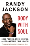 Body with Soul: Shed Pounds, End Diabetes, and Transform Your Health, Jackson, Randy