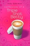 Confessions of a Triple Shot Betty, Gehrman, Jody
