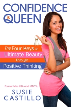 Confidence is Queen: The Four Keys to Ultimate Beauty Through Positive Thinking, Castillo, Susie