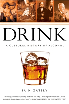 Drink: A Cultural History of Alcohol, Gately, Iain