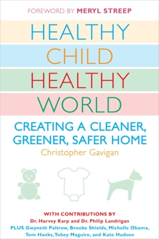 Healthy Child Healthy World: Creating a Cleaner, Greener, Safer Home, Gavigan, Christopher