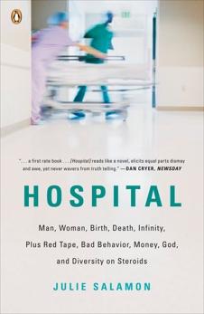 Hospital: Man, Woman, Birth, Death, Infinity, Plus Red Tape, Bad Behavior, Money, God, and  Diversity on Steroids, Salamon, Julie