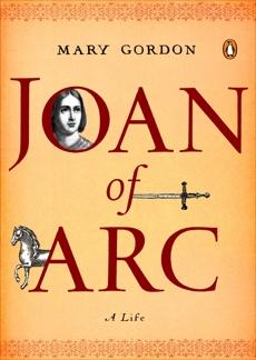 Joan of Arc: A Life, Gordon, Mary