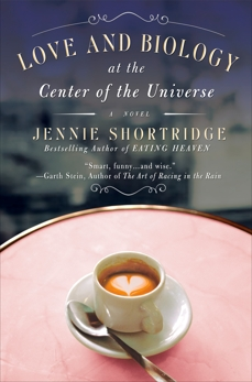 Love and Biology at the Center of the Universe, Shortridge, Jennie