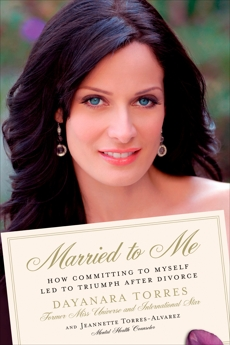 Married to Me: How Committing to Myself Led to Triumph After Divorce, Torres, Dayanara & Torres-Alvarez, Jeannette
